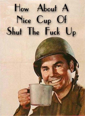 Wartime poster, cheery soldier with enamel mug of tea and the caption 'How about a nice cup of shut the fuck up'